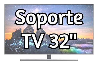 Soporte TV 32 pulgadas