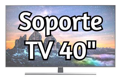 Soporte TV 40 pulgadas