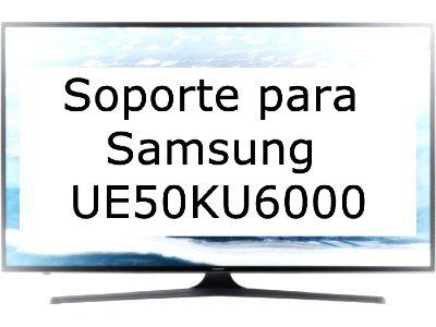 Soporte Samsung Samsung UE50KU6000KXXC