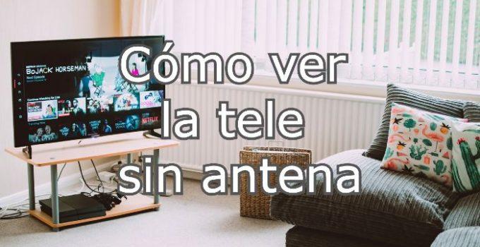 como ver la tele sin antena
